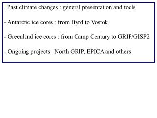 Past climate changes : general presentation and tools   Antarctic ice cores : from Byrd to Vostok   Greenland ice cores