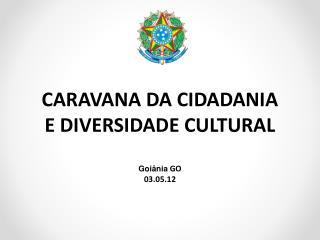 CARAVANA DA CIDADANIA E DIVERSIDADE CULTURAL  Goi nia GO  03.05.12