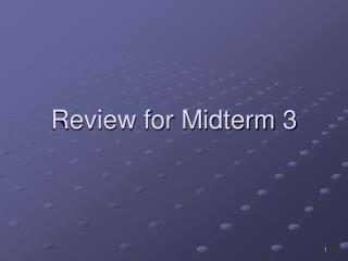 Review for Midterm 3