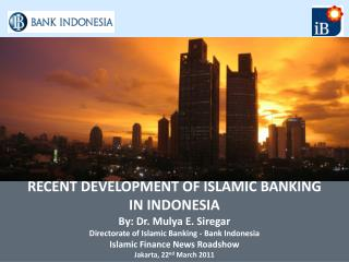 RECENT DEVELOPMENT OF ISLAMIC BANKING  IN INDONESIA By: Dr. Mulya E. Siregar Directorate of Islamic Banking - Bank Indon