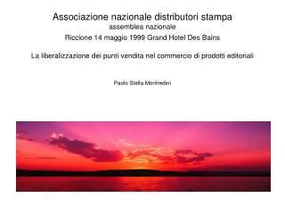 Associazione nazionale distributori stampa assemblea nazionale  Riccione 14 maggio 1999 Grand Hotel Des Bains