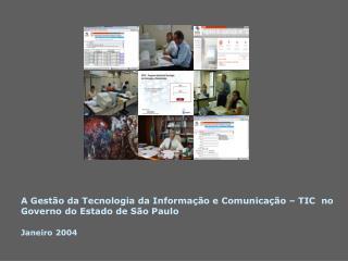 A Gest o da Tecnologia da Informa  o e Comunica  o   TIC  no Governo do Estado de S o Paulo   Janeiro 2004