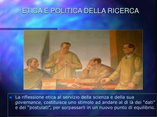 ETICA E POLITICA DELLA RICERCA