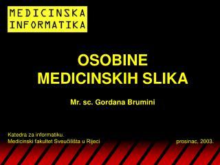 OSOBINE MEDICINSKIH SLIKA  Mr. sc. Gordana Brumini