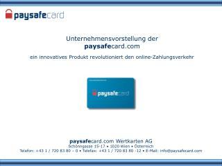 Paysafecard Wertkarten AG Sch nngasse 15-17   1020 Wien    sterreich Telefon: 43 1