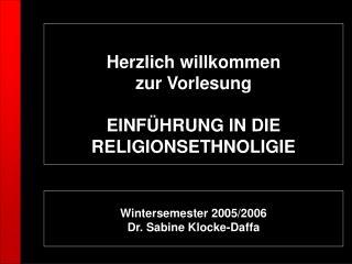 Herzlich willkommen  zur Vorlesung  EINF HRUNG IN DIE RELIGIONSETHNOLIGIE