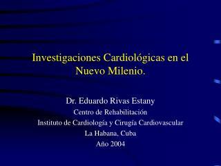 Investigaciones Cardiol gicas en el Nuevo Milenio.