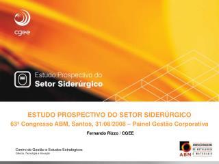 ESTUDO PROSPECTIVO DO SETOR SIDER RGICO 63  Congresso ABM, Santos, 31