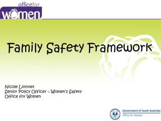 Family Safety Framework        Nicole Lionnet Senior Policy Officer   Women s Safety Office for Women