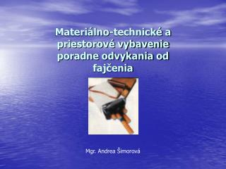 Materi lno-technick  a priestorov  vybavenie poradne odvykania od fajcenia