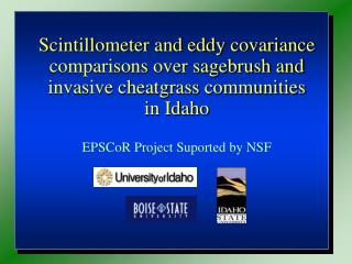 Scintillometer and eddy covariance comparisons over sagebrush and invasive cheatgrass communities  in Idaho  EPSCoR Proj