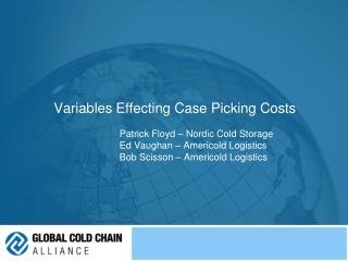 Variables Effecting Case Picking Costs    Patrick Floyd   Nordic Cold Storage   Ed Vaughan   Americold Logistics   Bob S