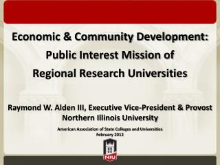 Economic  Community Development: Public Interest Mission of  Regional Research Universities   Raymond W. Alden III, Exec