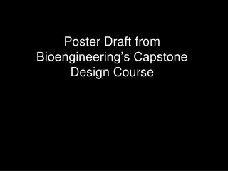Poster Draft from Bioengineering s Capstone Design Course