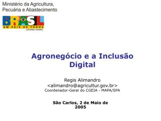 Agroneg cio e a Inclus o Digital  Regis Alimandro alimandroagricultur.br Coordenador-Geral do CGEIA - MAPA