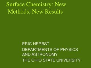 ERIC HERBST DEPARTMENTS OF PHYSICS AND ASTRONOMY THE OHIO STATE UNIVERSITY