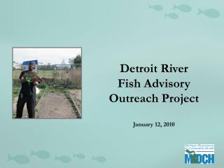 Detroit River  Fish Advisory  Outreach Project  January 12, 2010