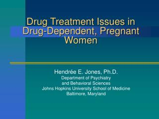 Drug Treatment Issues in Drug-Dependent, Pregnant Women