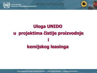 Uloga UNIDO  u  projektima cistije proizvodnje  i  kemijskog leasinga