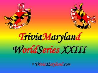 TriviaMaryland WorldSeries XXIII
