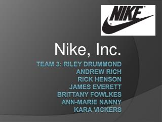 Team 3: Riley Drummond Andrew Rich Rick Henson James Everett Brittany Fowlkes Ann-Marie Nanny Kara vickers