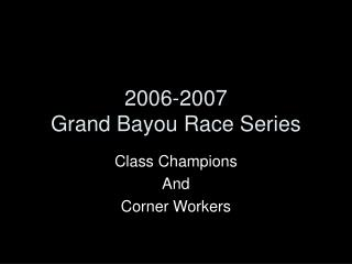 2006-2007 Grand Bayou Race Series