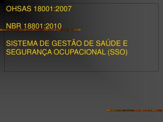 OHSAS 18001:2007  NBR 18801:2010  SISTEMA DE GEST O DE SA DE E SEGURAN A OCUPACIONAL SSO