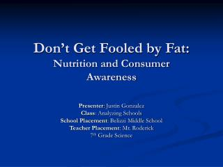 Don t Get Fooled by Fat:  Nutrition and Consumer  Awareness