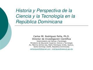 Historia y Perspectiva de la Ciencia y la Tecnolog a en la Rep blica Dominicana