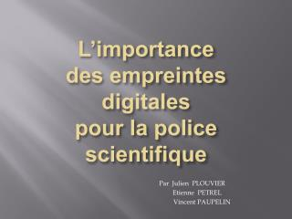 L importance des empreintes digitales pour la police scientifique