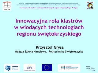 Innowacyjna rola klastr w           w wiodacych technologiach regionu swietokrzyskiego   Krzysztof Grysa Wyzsza Szkola H