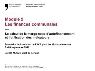 S minaire de formation de l ACF pour les  lus communaux 7 et 8 septembre 2011  G rald Mutrux, chef de service