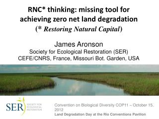RNC thinking: missing tool for  achieving zero net land degradation   Restoring Natural Capital  James Aronson Society f