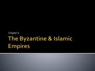 The Byzantine  Islamic Empires