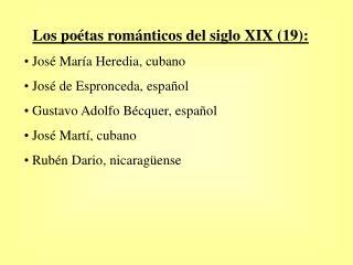 Los po tas rom nticos del siglo XIX 19:  Jos  Mar a Heredia, cubano  Jos  de Espronceda, espa ol  Gustavo Adolfo B cquer