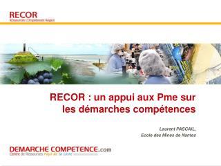 RECOR : un appui aux Pme sur les d marches comp tences  Laurent PASCAIL,  Ecole des Mines de Nantes