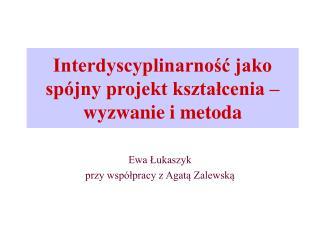 Interdyscyplinarnosc jako sp jny projekt ksztalcenia   wyzwanie i metoda