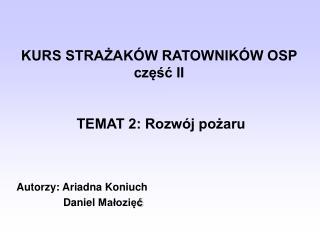 KURS STRAZAK W RATOWNIK W OSP czesc II    TEMAT 2: Rozw j pozaru