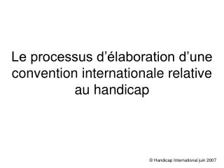 Le processus d  laboration d une convention internationale relative au handicap
