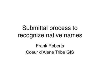 Submittal process to recognize native names