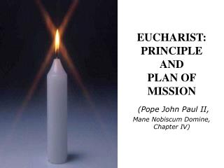 EUCHARIST:  PRINCIPLE  AND PLAN OF MISSION   Pope John Paul II,  Mane Nobiscum Domine, Chapter IV