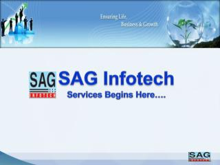 SAG Infotech  Services Begins Here .