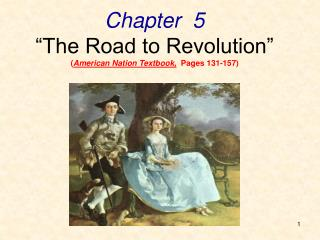 Chapter  5  The Road to Revolution  American Nation Textbook,  Pages 131-157
