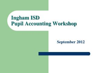 Ingham ISD  Pupil Accounting Workshop