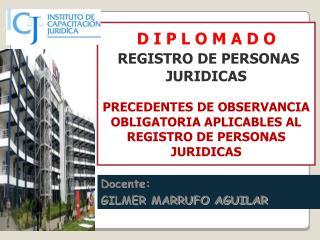 D I P L O M A D O  REGISTRO DE PERSONAS JURIDICAS  PRECEDENTES DE OBSERVANCIA OBLIGATORIA APLICABLES AL REGISTRO DE PERS