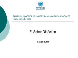 TALLER III: DID CTICA DE LA HISTORIA Y LAS CIENCIAS SOCIALES Primer Semestre 2009