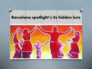 Barcelona spotlight�s its hidden lure
