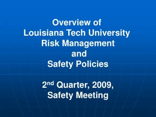 Overview of  Louisiana Tech University  Risk Management  and Safety Policies  2nd Quarter, 2009, Safety Meeting