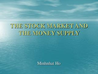 THE STOCK MARKET AND THE MONEY SUPPLY