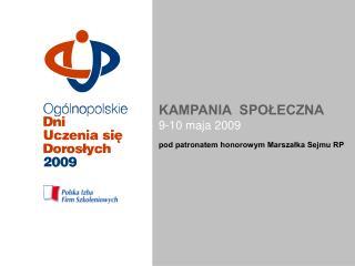 KAMPANIA  SPOLECZNA 9-10 maja 2009 pod patronatem honorowym Marszalka Sejmu RP